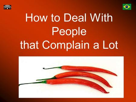 How to Deal With People that Complain a Lot. Introduction Some people are naturally positive and optimistic, whereas others tend to see the world in a.
