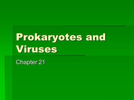 Prokaryotes and Viruses Chapter 21. Microorganisms  Single-celled organisms that are too small to be seen without a microscope  Bacteria are the smallest.