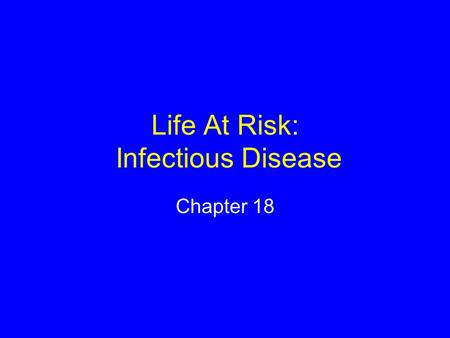 Life At Risk: Infectious Disease Chapter 18. Virus Noncellular infectious agent Consists of protein wrapped around a nucleic-acid core Cannot reproduce.