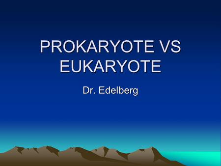 PROKARYOTE VS EUKARYOTE Dr. Edelberg. TWO STRUCTURAL TYPES OF CELLS ARE RECOGNIZED.