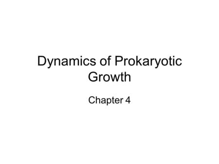 Dynamics of Prokaryotic Growth Chapter 4. Preview Principles of bacteria growth. Bacteria growth in nature. Bacteria growth in laboratory. Factors affect.