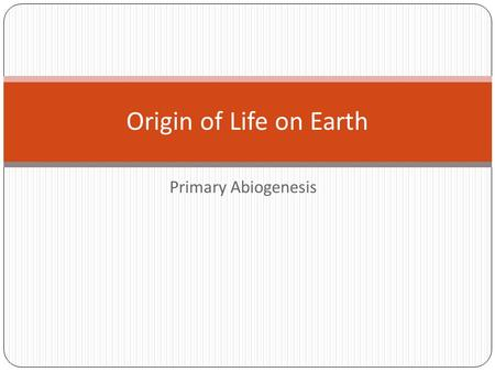Primary Abiogenesis Origin of Life on Earth. Earth formed about 4.6 billion years ago. By about 4 billion years ago, less dense compounds had cooled to.