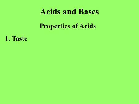 Acids and Bases Properties of Acids 1. Taste. Acids and Bases Properties of Acids 1. Taste sour 2. Red litmus paper is.