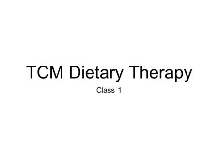 TCM Dietary Therapy Class 1. Learning Objectives What this class is about: Part of Chinese Herbal Medicine (CHM) curriculum Food Therapy as an extension.