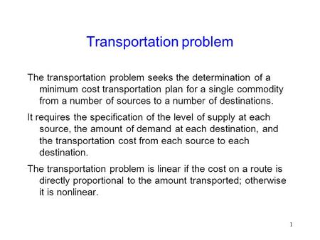 1 Transportation problem The transportation problem seeks the determination of a minimum cost transportation plan for a single commodity from a number.