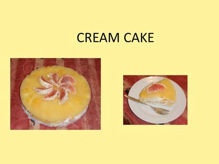 CREAM CAKE. Ingredien ts : biscuits sugar 2 pots sour cream 1 pot w h ipp ed cream 1 tin fruit 1 vanilla pudding.