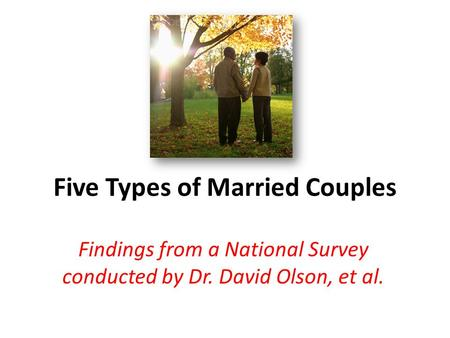 Five Types of Married Couples Findings from a National Survey conducted by Dr. David Olson, et al.