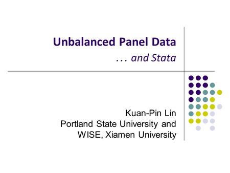 Unbalanced Panel Data … and Stata Kuan-Pin Lin Portland State University and WISE, Xiamen University.