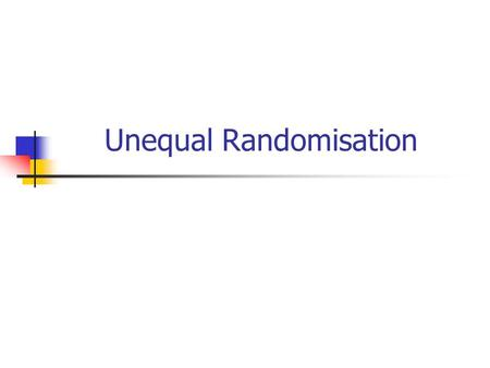 Unequal Randomisation