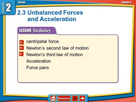centripetal force Newton's second law of motion Newton's third law of motion Acceleration Force pairs 2.3Unbalanced Forces and Acceleration.