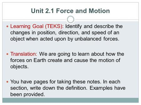 Unit 2.1 Force and Motion Learning Goal (TEKS): Identify and describe the changes in position, direction, and speed of an object when acted upon by unbalanced.