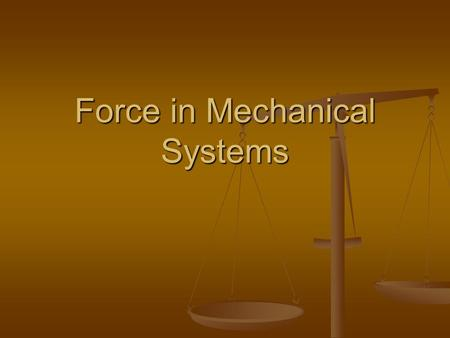 Force in Mechanical Systems