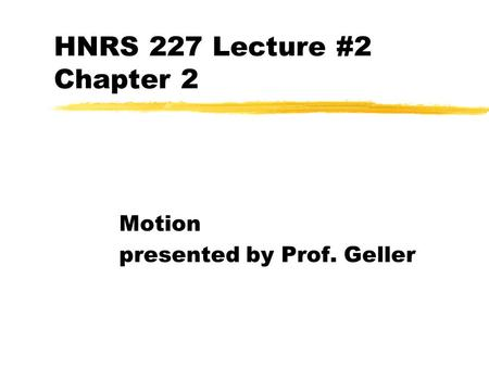 HNRS 227 Lecture #2 Chapter 2 Motion presented by Prof. Geller.