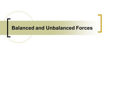 Balanced and Unbalanced Forces. What is a force? A force is an action exerted on an object to change its state of rest or motion A force is a push or.