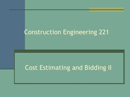 Construction Engineering 221 Cost Estimating and Bidding II.