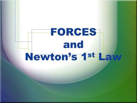 FORCES and Newton's 1 st Law. A force is a push or pull on an object which can cause the motion of the object to change. Forces cause accelerations! If.