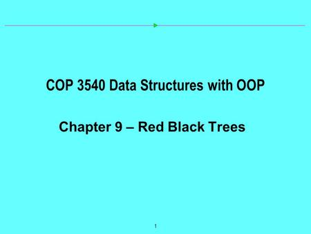 1 COP 3540 Data Structures with OOP Chapter 9 – Red Black Trees.