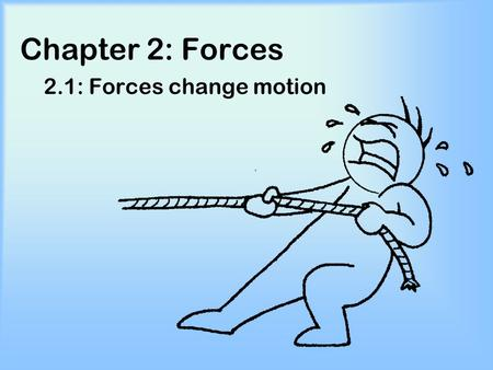 Chapter 2: Forces 2.1: Forces change motion.