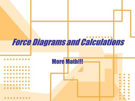 Force Diagrams and Calculations More Math!!!. Force Diagram 1 Are the forces acting on this object balanced or unbalanced? What is the net force acting.