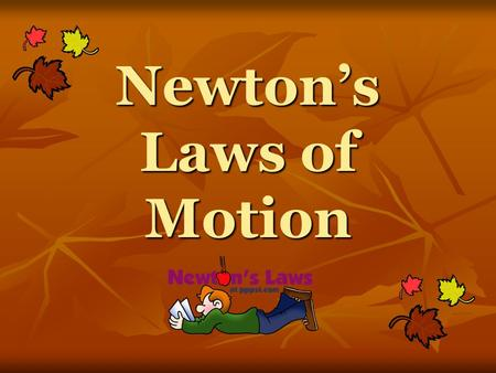 Newton's Laws of Motion While most people know what Newton's laws say, many people do not know what they mean (or simply do not believe what they mean).