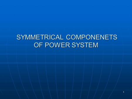 SYMMETRICAL COMPONENETS OF POWER SYSTEM
