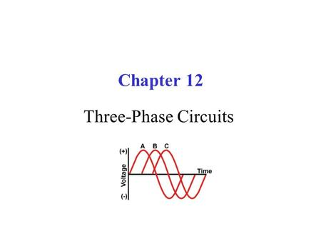Chapter 12 Three-Phase Circuits. Power Factor Correction A balanced three-phase circuit Medium Voltage Metal Enclosed Capacitor Banks.