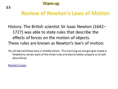 Review of Newton's Laws of Motion History: The British scientist Sir Isaac Newton (1642– 1727) was able to state rules that describe the effects of forces.