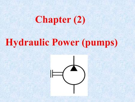 Chapter (2) Hydraulic Power (pumps).