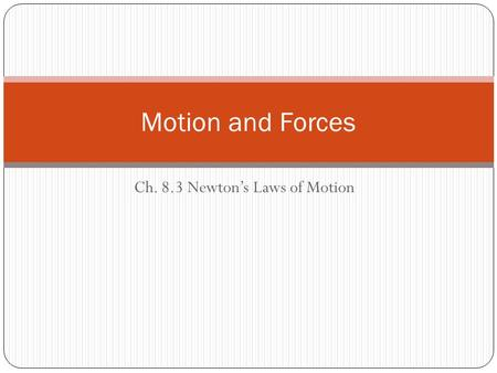 Ch. 8.3 Newton's Laws of Motion Motion and Forces.
