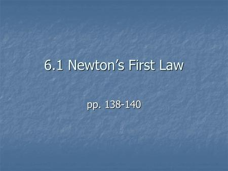 6.1 Newton's First Law pp. 138-140. NEWTON'S THREE LAWS OF MOTION In his book, Principia, Newton described the three laws of motion. He did not discover.