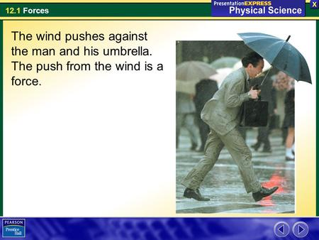 12.1 Forces The wind pushes against the man and his umbrella. The push from the wind is a force.