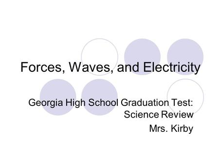 Forces, Waves, and Electricity Georgia High School Graduation Test: Science Review Mrs. Kirby.