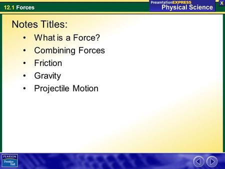 12.1 Forces Notes Titles: What is a Force? Combining Forces Friction Gravity Projectile Motion.