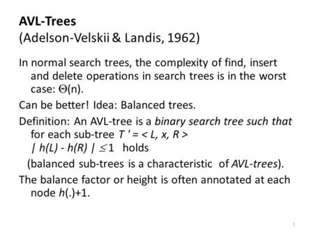 1 AVL-Trees (Adelson-Velskii & Landis, 1962) In normal search trees, the complexity of find, insert and delete operations in search trees is in the worst.