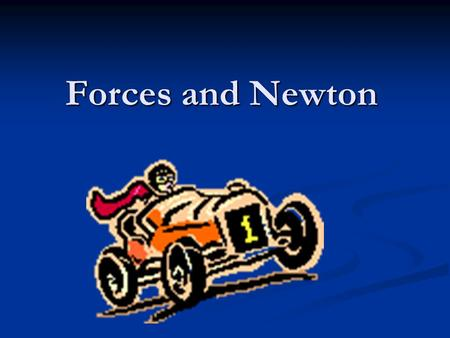 Forces and Newton.