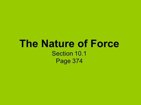 The Nature of Force Section 10.1 Page 374. Objectives for 10.1  Describe what a force is.  Know that a force is described with both direction and magnitude.