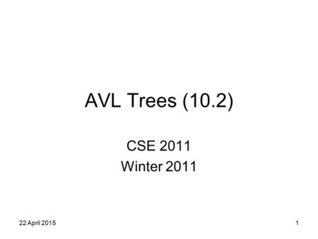 1 AVL Trees (10.2) CSE 2011 Winter 2011 22 April 2015.