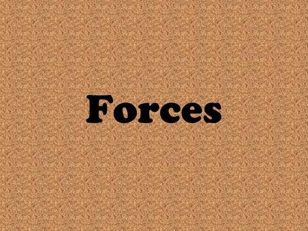 Forces. What is a Force? In science, the word force has a simple and specific meaning. A force is a push or a pull When one object pushes or pulls another.