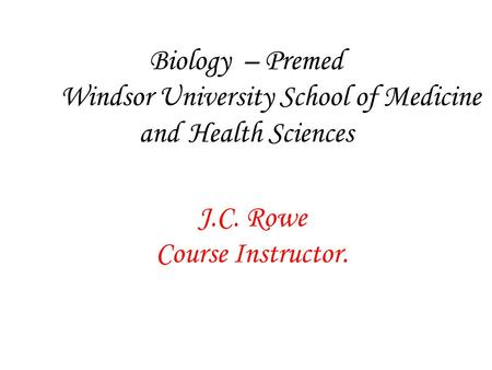 Biology – Premed Windsor University School of Medicine and Health Sciences J.C. Rowe Course Instructor.