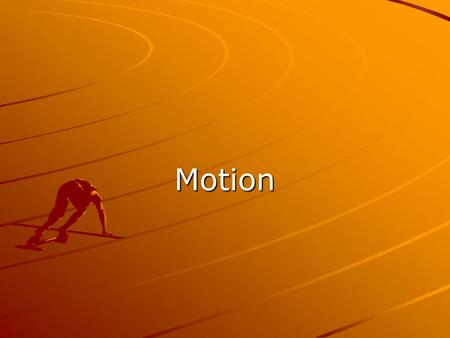 Motion. Motion change in position TPS: List three examples of motion. Be prepared to explain. Be prepared to explain.