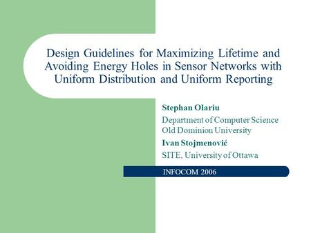 Design Guidelines for Maximizing Lifetime and Avoiding Energy Holes in Sensor Networks with Uniform Distribution and Uniform Reporting Stephan Olariu Department.