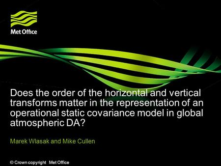 © Crown copyright Met Office Does the order of the horizontal and vertical transforms matter in the representation of an operational static covariance.