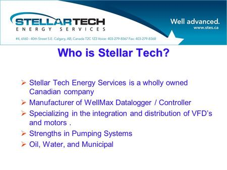 Who is Stellar Tech?  Stellar Tech Energy Services is a wholly owned Canadian company  Manufacturer of WellMax Datalogger / Controller  Specializing.