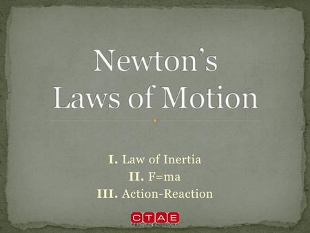 I. Law of Inertia II. F=ma III. Action-Reaction While most people know what Newton's laws say, many people do not know what they mean (or simply do not.