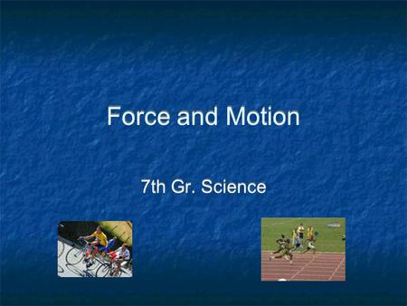 Force and Motion 7th Gr. Science. Motion A change in position of an object compared to its reference point. More simply, motion is moving from point A.