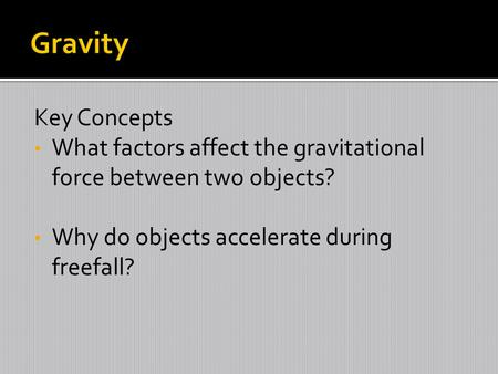 Key Concepts What factors affect the gravitational force between two objects? Why do objects accelerate during freefall?