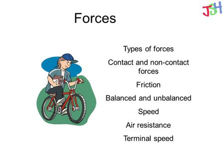 Forces Types of forces Contact and non-contact forces Friction