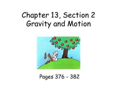 Chapter 13, Section 2 Gravity and Motion Pages 376 - 382.
