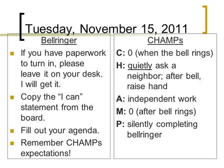 "Tuesday, November 15, 2011 Bellringer If you have paperwork to turn in, please leave it on your desk. I will get it. Copy the ""I can"" statement from the."