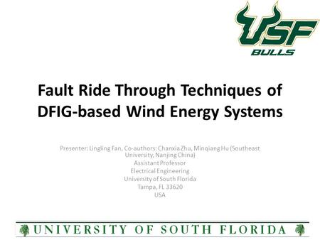 Fault Ride Through Techniques of DFIG-based Wind Energy Systems Presenter: Lingling Fan, Co-authors: Chanxia Zhu, Minqiang Hu (Southeast University, Nanjing.